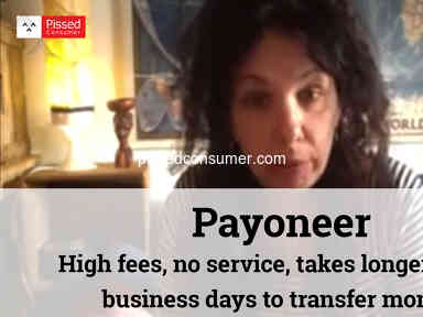 Payoneer - High fees, no service, takes longer than 5 business days to transfer money.
