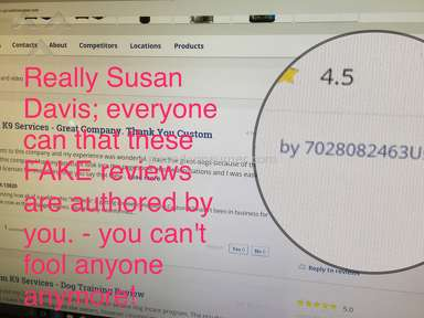 BEWARE OF FAKE REVIEWS AUTHORED BY SUSAN DAVIS/Custom K9 Services/Club K9/Command Dogs